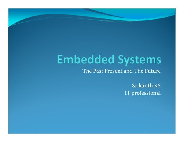 The Past Present and The Future Srikanth KS IT professional