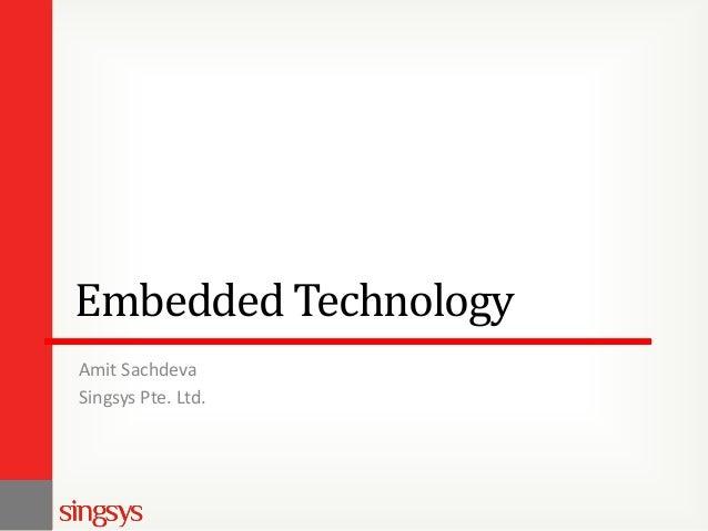 Embedded Technology Amit Sachdeva Singsys Pte. Ltd.