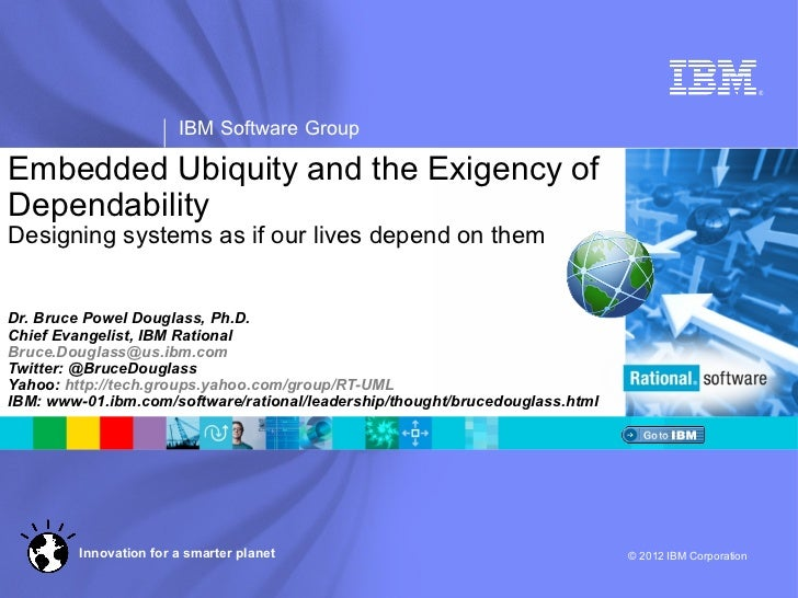 ®                        IBM Software GroupEmbedded Ubiquity and the Exigency ofDependabilityDesigning systems as if our l...