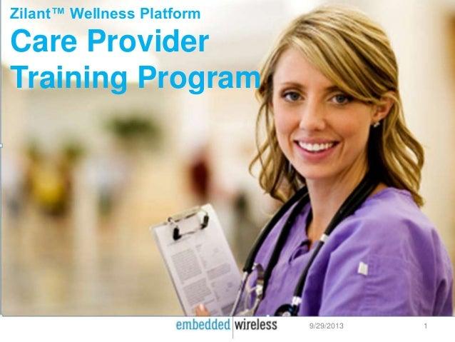 9/29/2013 1 Zilant™ Wellness Platform Care Provider Training Program
