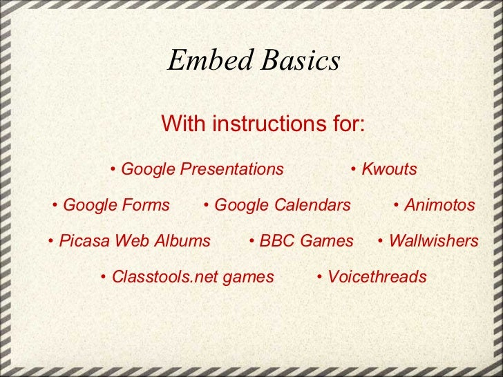 Embed Basics With instructions for:   •  Google Presentations              • Kwouts •  Google Forms       • Google Calenda...