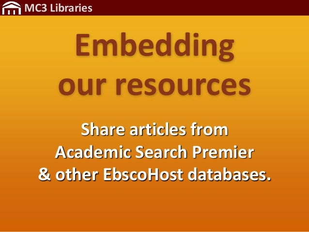 MC3 Libraries Embedding our resources Share articles from Academic Search Premier & other EbscoHost databases.