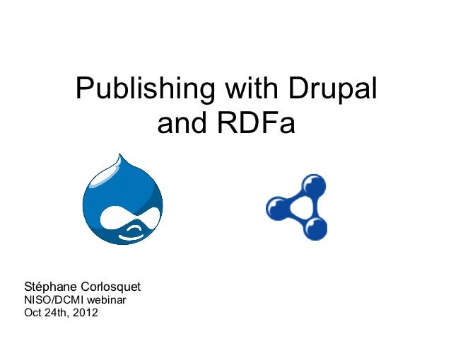 Publishing with Drupal              and RDFaStéphane CorlosquetNISO/DCMI webinarOct 24th, 2012