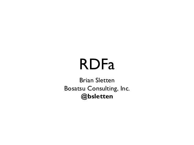 RDFa     Brian SlettenBosatsu Consulting, Inc.      @bsletten