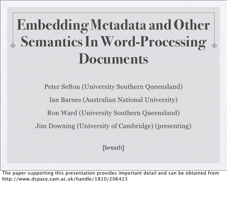 Embedding Metadata and Other       Semantics In Word-Processing               Documents                  Peter Sefton (Uni...