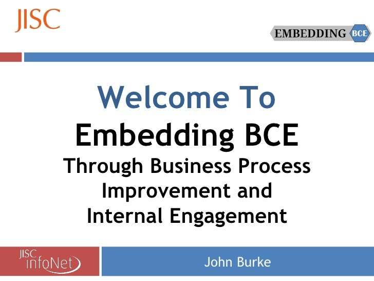 John Burke Welcome To Embedding BCE Through Business Process Improvement and Internal Engagement