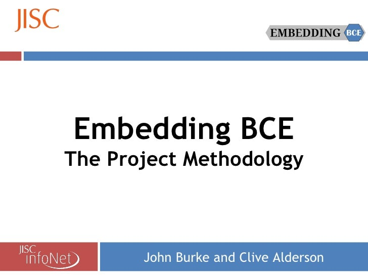 John Burke and Clive Alderson Embedding BCE The Project Methodology