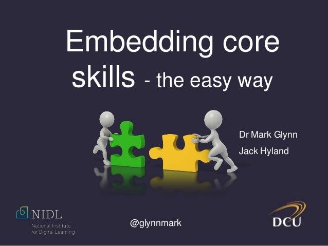 @glynnmark Embedding core skills - the easy way Dr Mark Glynn Jack Hyland