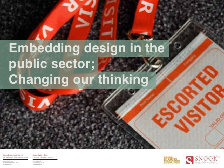 Embedding design in the        public sector;        Changing our thinkingSarah Drummond | Snook            Stuart Bailey ...