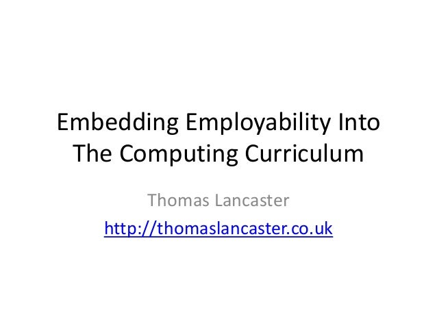 Embedding Employability Into The Computing Curriculum          Thomas Lancaster    http://thomaslancaster.co.uk