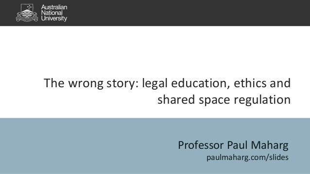 The wrong story: legal education, ethics and shared space regulation Professor Paul Maharg paulmaharg.com/slides