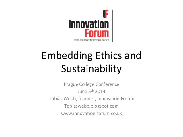 Embedding	   Ethics	   and	    Sustainability	    Prague	   College	   Conference	    June	   5th	   2014	    Tobias	   We...