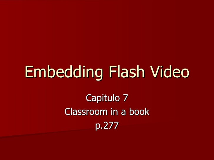 Embedding Flash Video Capitulo 7 Classroom in a book p.277