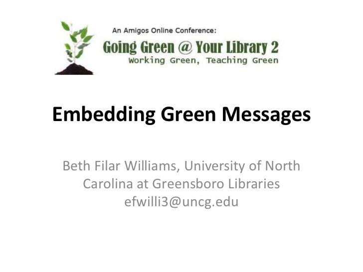 Embedding Green Messages<br />Beth Filar Williams, University of North Carolina at Greensboro Librariesefwilli3@uncg.edu<b...