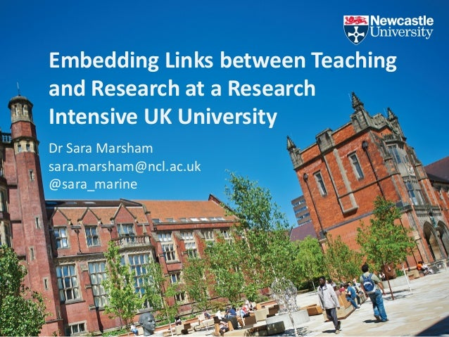Embedding Links between Teaching and Research at a Research Intensive UK University Dr Sara Marsham sara.marsham@ncl.ac.uk...