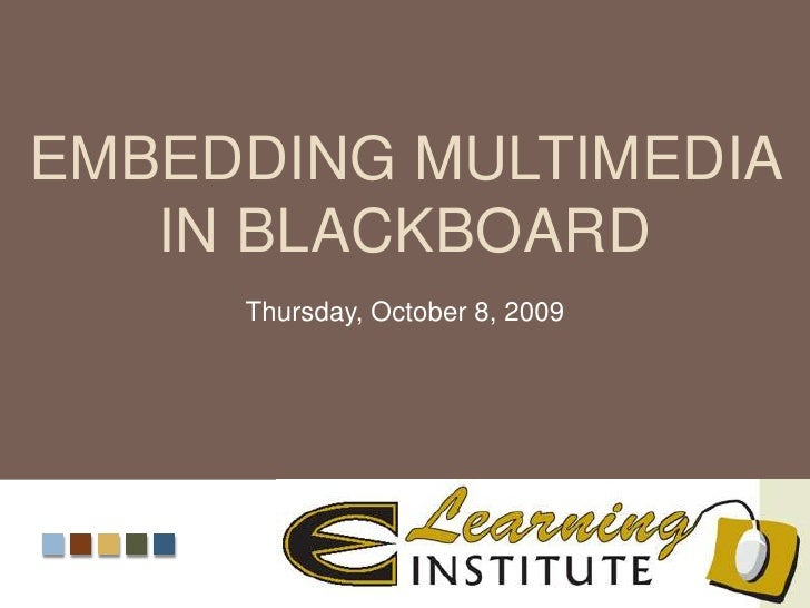 Embedding Multimedia in Blackboard<br />Zeni Colorado, Ph.D.<br />Instructional Design and Technology<br />Thursday, Octob...