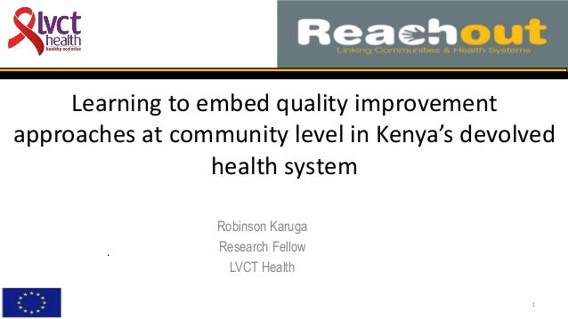Learning to embed quality improvement approaches at community level in Kenya's devolved health system Robinson Karuga Rese...
