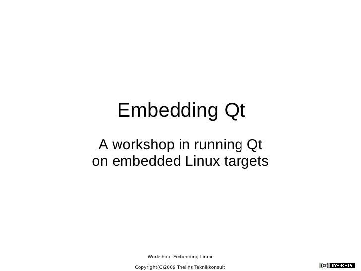 Embedding Qt A workshop in running Qt on embedded Linux targets