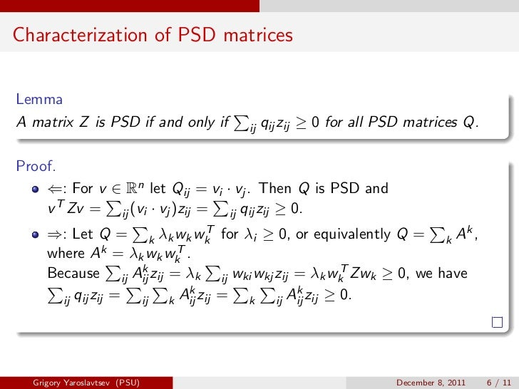 Characterization of PSD matricesLemmaA matrix Z is PSD if and only if    ij   qij zij ≥ 0 for all PSD matrices Q.Proof.   ...