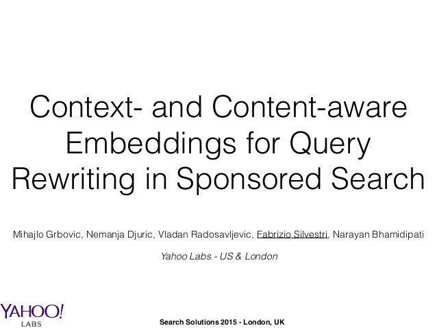 Context- and Content-aware Embeddings for Query Rewriting in Sponsored Search Mihajlo Grbovic, Nemanja Djuric, Vladan Rado...