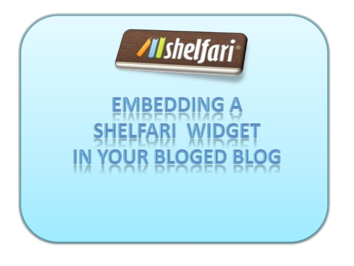 home tabFirst you need to go to the shelfari websiteand collect the books you want to includeand add them to your shelf . ...