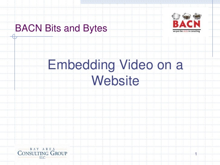 BACN Bits and Bytes<br />Embedding Video on a Website<br />