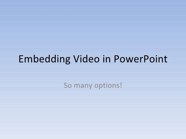Embedding Video in PowerPoint So many options!