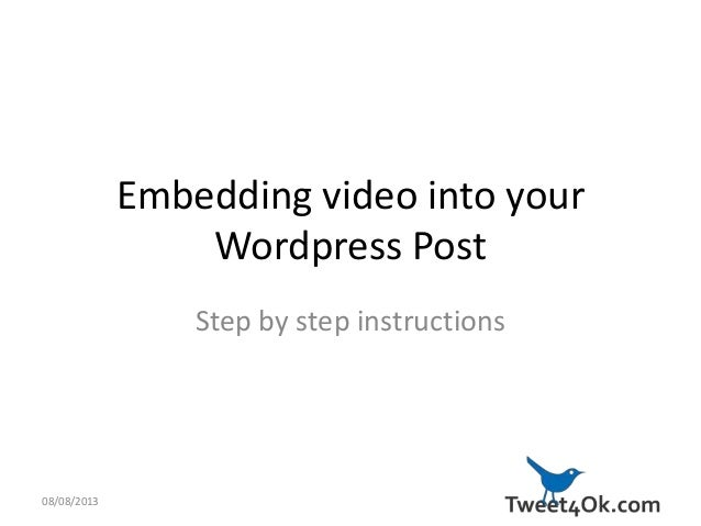 Embedding video into your Wordpress Post Step by step instructions 08/08/2013