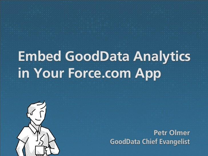 Embed GoodData Analyticsin Your Force.com App                         Petr Olmer            GoodData Chief Evangelist