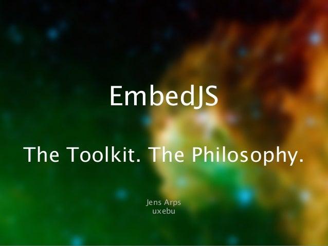 EmbedJS The Toolkit. The Philosophy. Jens Arps uxebu