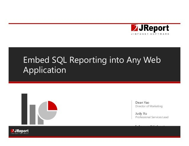 Embed SQL Reporting into Any Web Application Dean Yao Director of Marketing Judy Xu Professional Services Lead Follow us @...