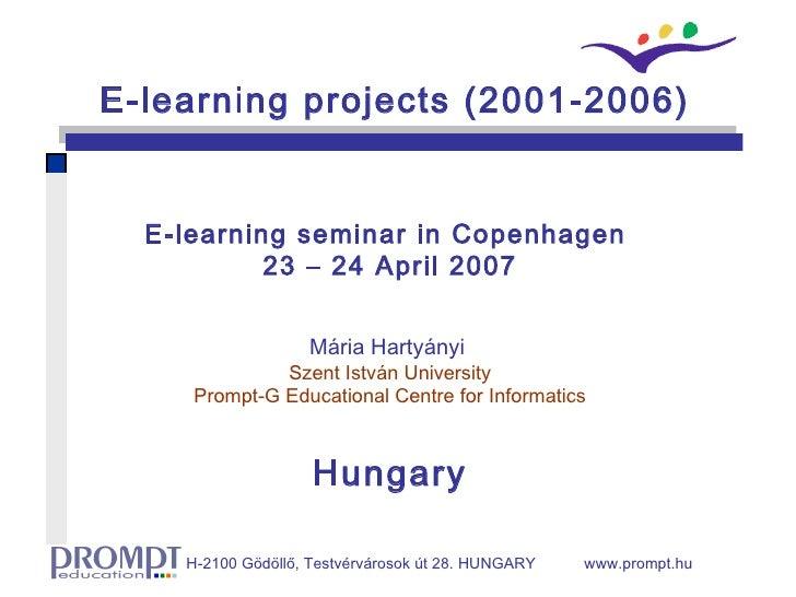 E-learning seminar in Copenhagen  23 – 24 April 2007 Mária Hartyányi  Szent István University Prompt -G Educational Centre...