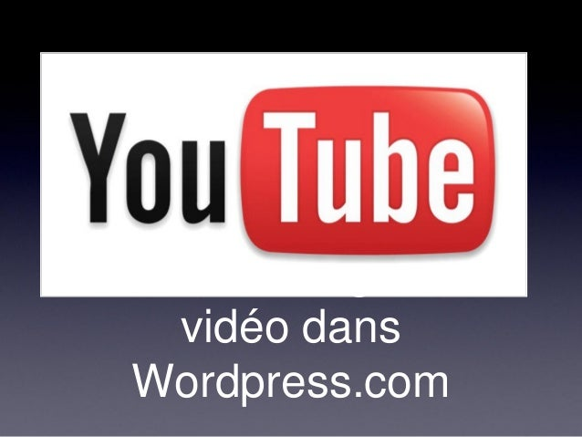 Comment intégrer une    vidéo dans  Wordpress.com