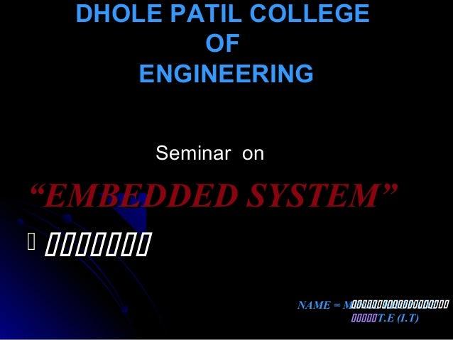 "DHOLE PATIL COLLEGEDHOLE PATIL COLLEGE OFOF ENGINEERINGENGINEERING Seminar onSeminar on """"EMBEDDED SYSTEM""EMBEDDED SYSTEM""..."