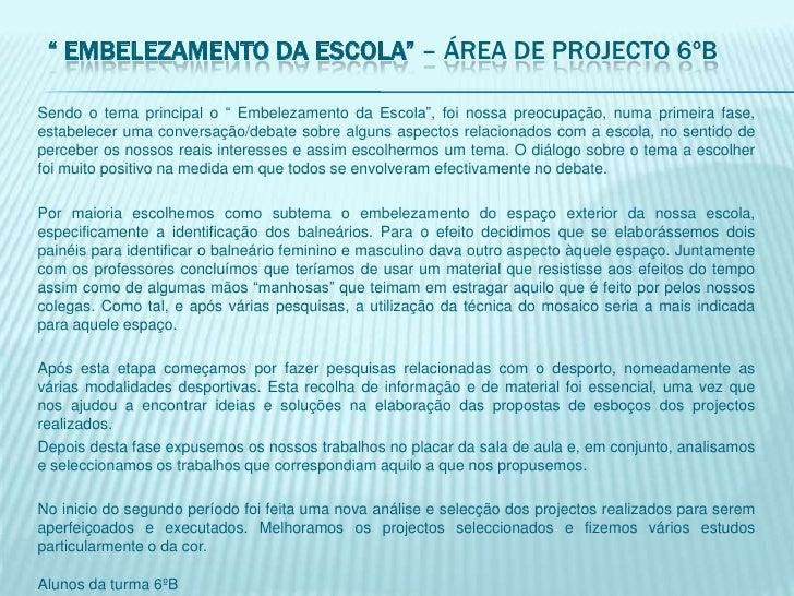 """ Embelezamento da Escola"" – Área de Projecto 6ºB<br />Sendo o tema principal o "" Embelezamento da Escola"", foi nossa pre..."