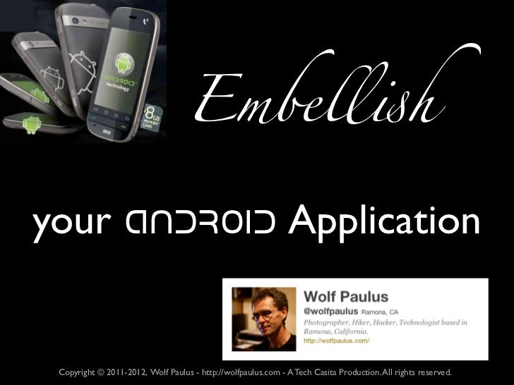 "Embell""hyour ANDROID Application Copyright © 2011-2012, Wolf Paulus - http://wolfpaulus.com - A Tech Casita Production. Al..."