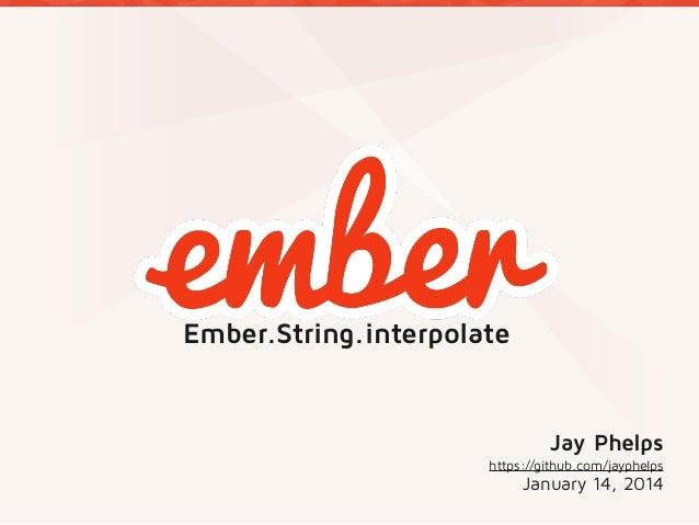 Ember.String.interpolate  Jay Phelps https://github.com/jayphelps  January 14, 2014