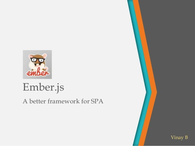Ember.js A better framework for SPA  Vinay B