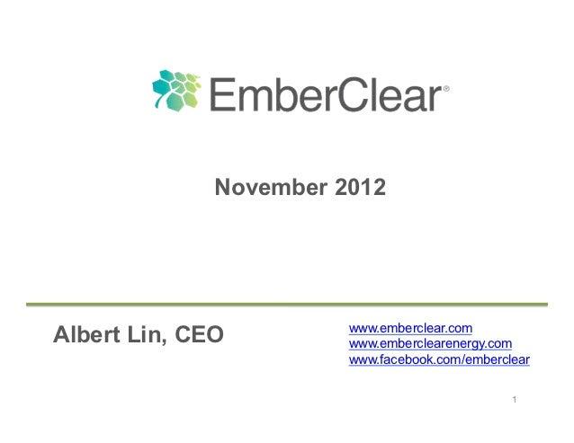 November 2012                        www.emberclear.comAlbert Lin, CEO         www.emberclearenergy.com                   ...