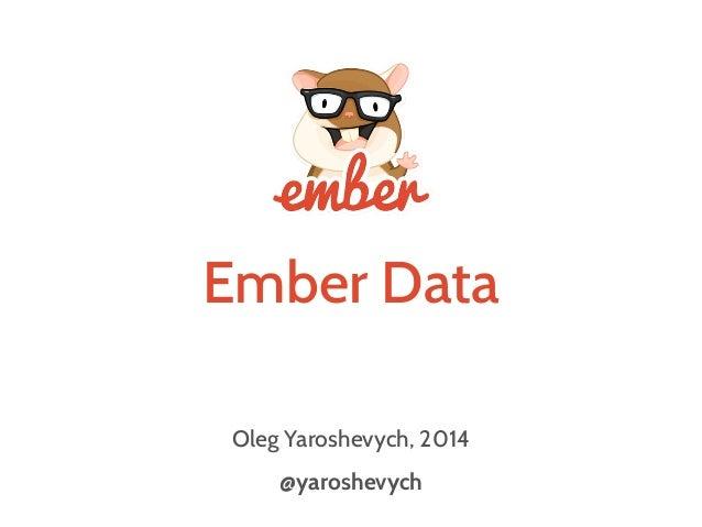 Ember Data Oleg Yaroshevych, 2014 @yaroshevych