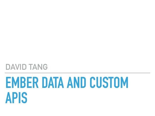 EMBER DATA AND CUSTOM APIS DAVID TANG