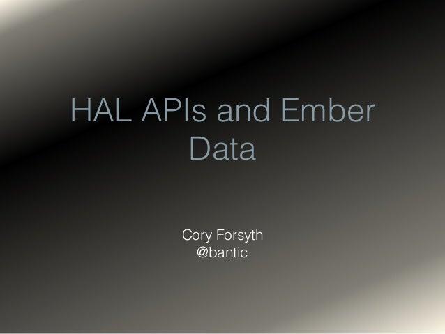 HAL APIs and Ember Data Cory Forsyth @bantic