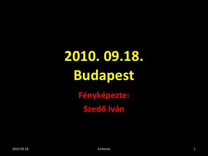 2010. 09.18. Budapest Fényképezte: Szedő Iván 2010.09.18. Emberek