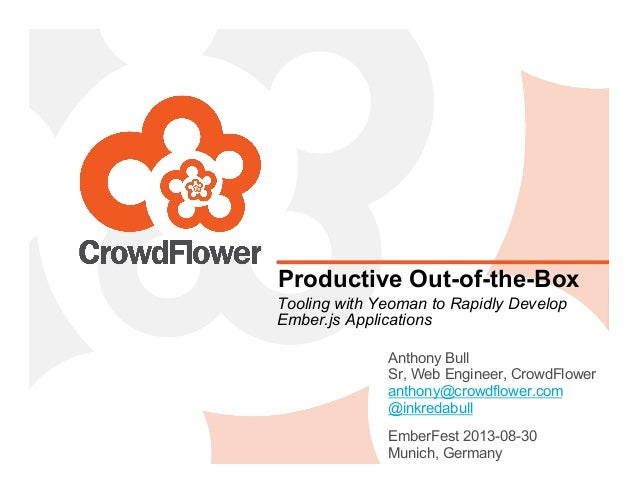 Productive Out-of-the-Box Tooling with Yeoman to Rapidly Develop Ember.js Applications Anthony Bull Sr, Web Engineer, Crow...