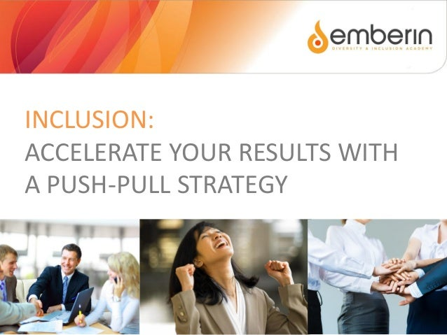 INCLUSION: ACCELERATE YOUR RESULTS WITH A PUSH-PULL STRATEGY