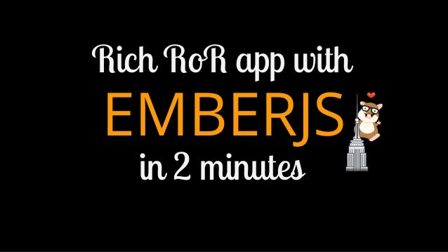 Rich RoR app with  EMBERJS in 2 minutes