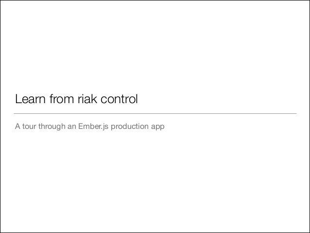 Learn from riak control A tour through an Ember.js production app