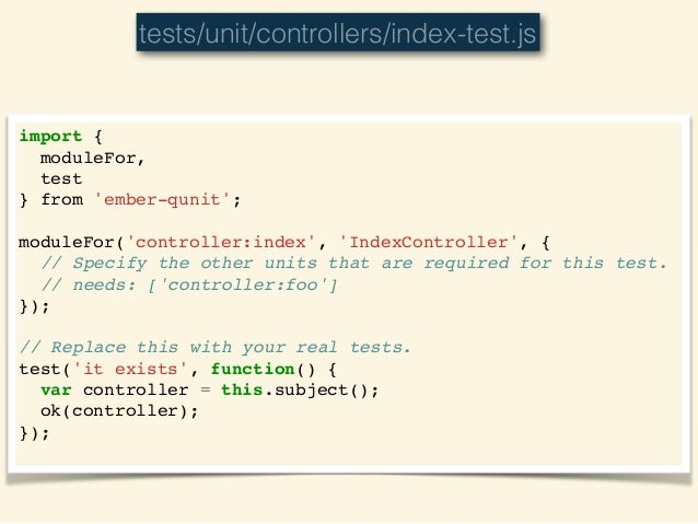 import {! moduleFor,! test! } from 'ember-qunit';! ! moduleFor('controller:index', 'IndexController', {! // Specify the ot...
