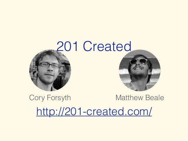 201 Created Matthew BealeCory Forsyth http://201-created.com/