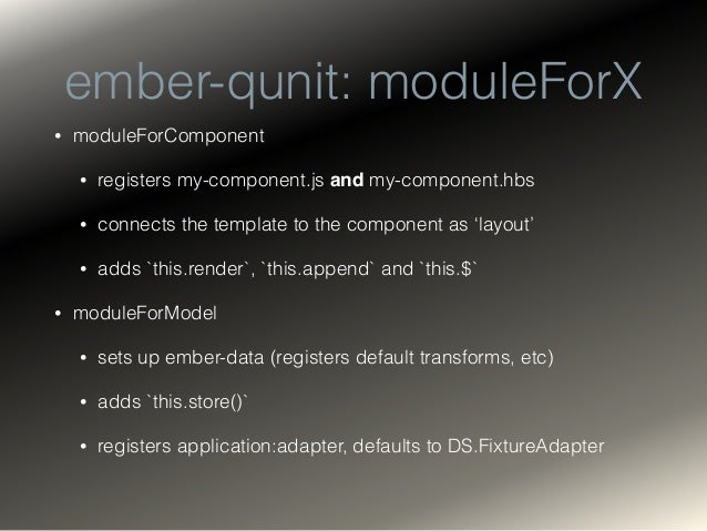 ember-qunit: test • wraps QUnit's native `QUnit.test` • casts the test function result to a promise • uses `stop` and `sta...